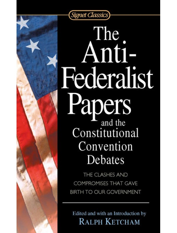 Anti Federalist Papers Constitutional Co ; Ketcham, Ralph