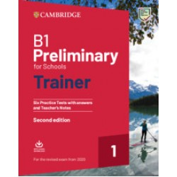 B1 Preliminary for Schools Trainer 1 for the revised exam from 2020 Second edition Six Practice Tests with Answers and Teacher's Notes with Downloadable Audio