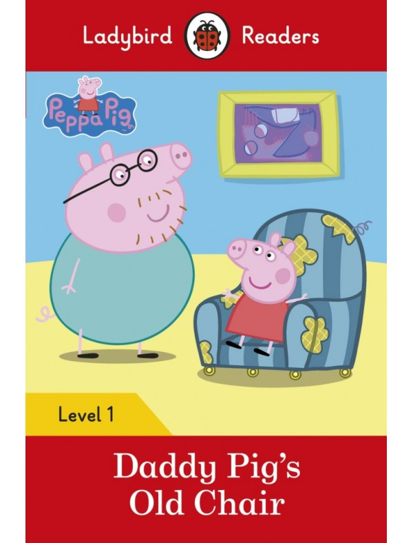 Peppa Pig: Daddy Pig's Old Chair - Level 1; Pre-A1; YLE STARTERS