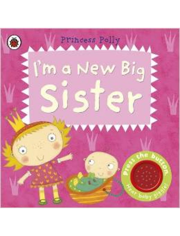 I'm a New Big Sister: A Princess Polly book (Pirate Pete & Princess Polly) (2-4  ani)